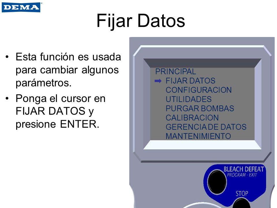 Fijar Datos Esta función es usada para cambiar algunos parámetros. Ponga el cursor en FIJAR DATOS y presione ENTER. PRINCIPAL FIJAR DATOS CONFIGURACIO