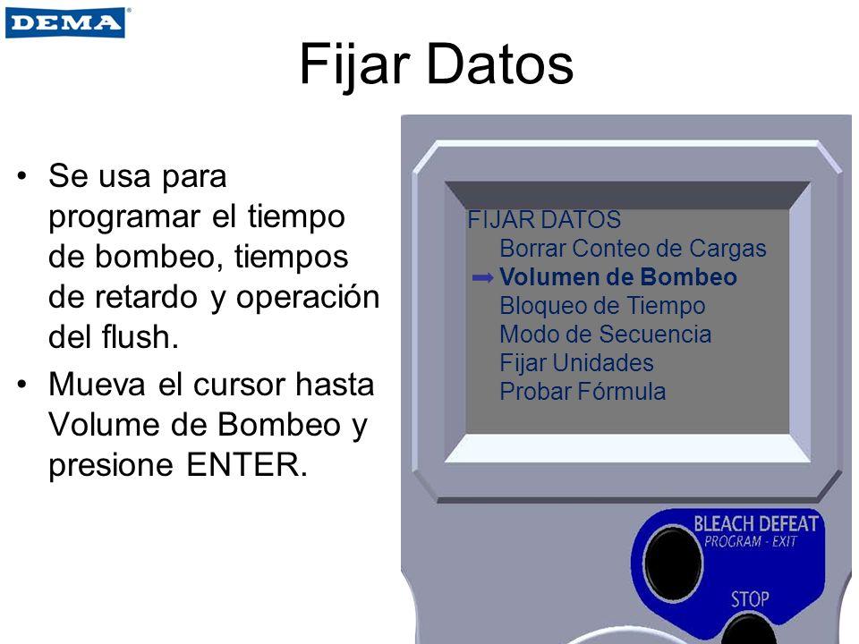 Fijar Datos Se usa para programar el tiempo de bombeo, tiempos de retardo y operación del flush. Mueva el cursor hasta Volume de Bombeo y presione ENT