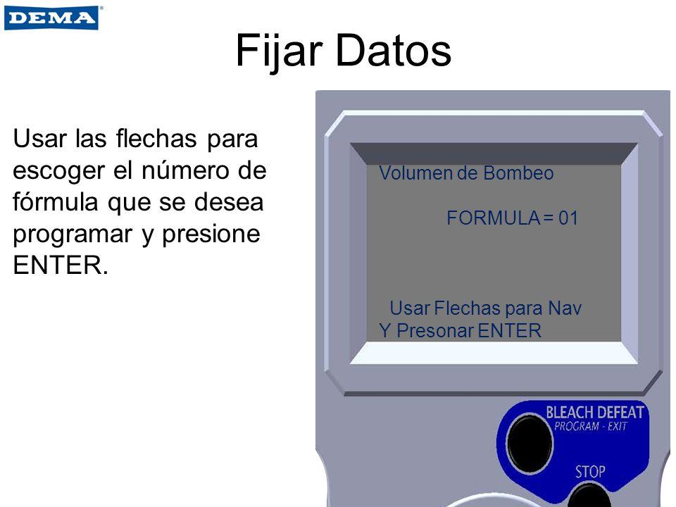 Fijar Datos Usar las flechas para escoger el número de fórmula que se desea programar y presione ENTER. Volumen de Bombeo FORMULA = 01 Usar Flechas pa
