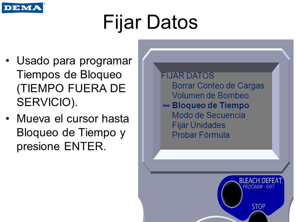 Fijar Datos Usado para programar Tiempos de Bloqueo (TIEMPO FUERA DE SERVICIO). Mueva el cursor hasta Bloqueo de Tiempo y presione ENTER. FIJAR DATOS