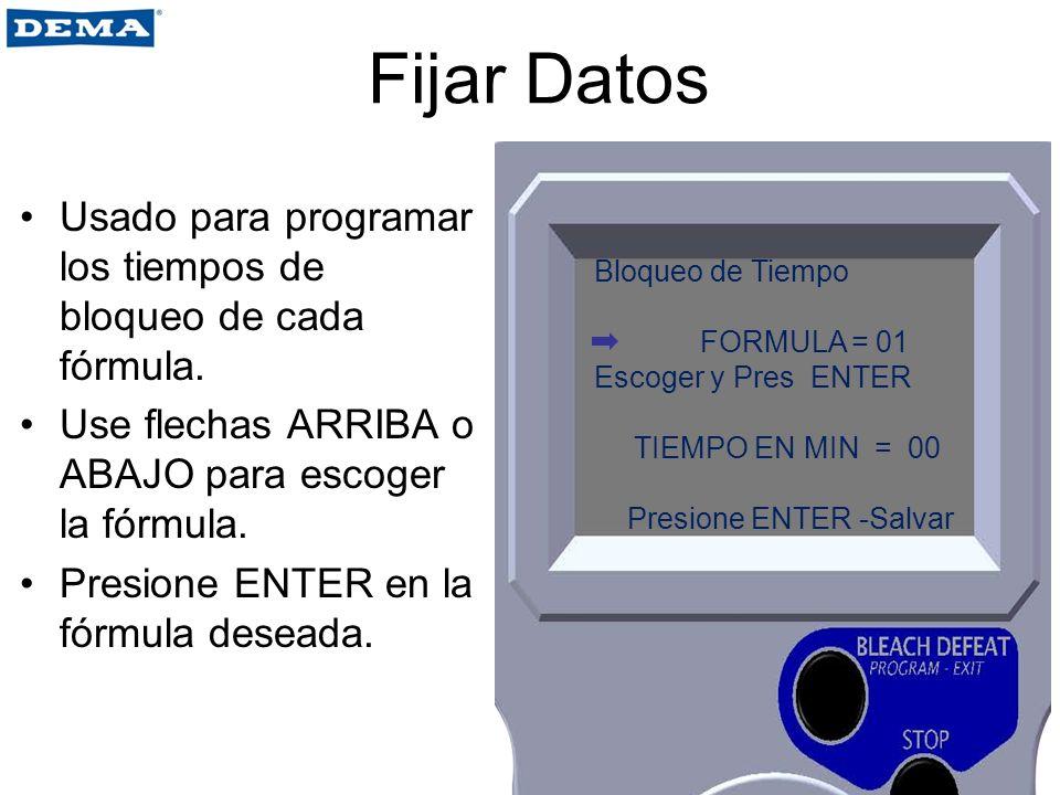 Fijar Datos Usado para programar los tiempos de bloqueo de cada fórmula. Use flechas ARRIBA o ABAJO para escoger la fórmula. Presione ENTER en la fórm