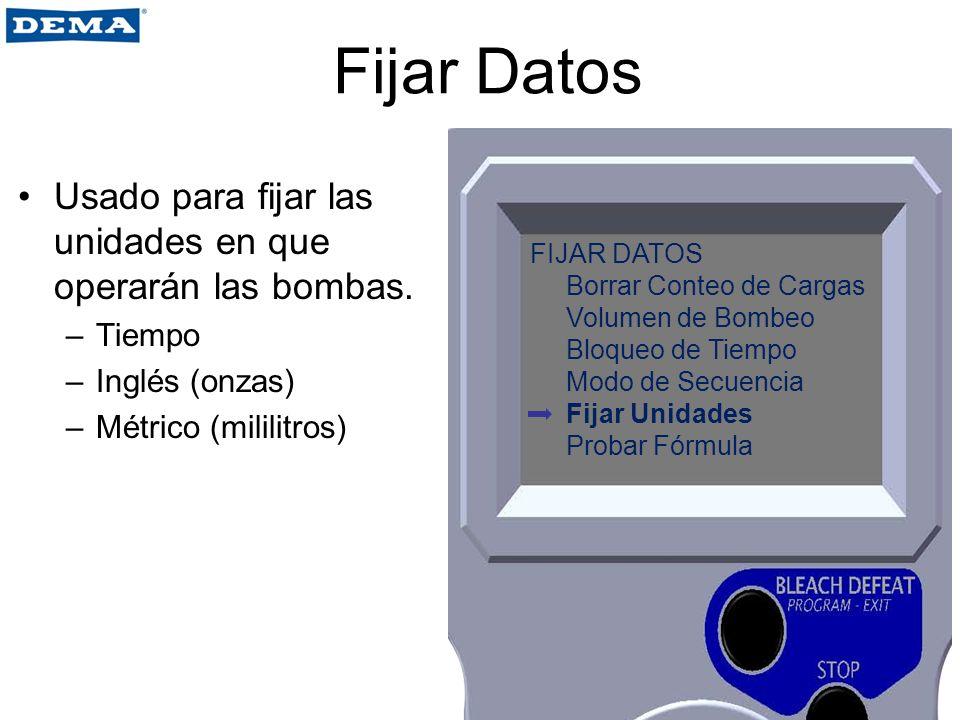 Fijar Datos Usado para fijar las unidades en que operarán las bombas. –Tiempo –Inglés (onzas) –Métrico (mililitros) FIJAR DATOS Borrar Conteo de Carga