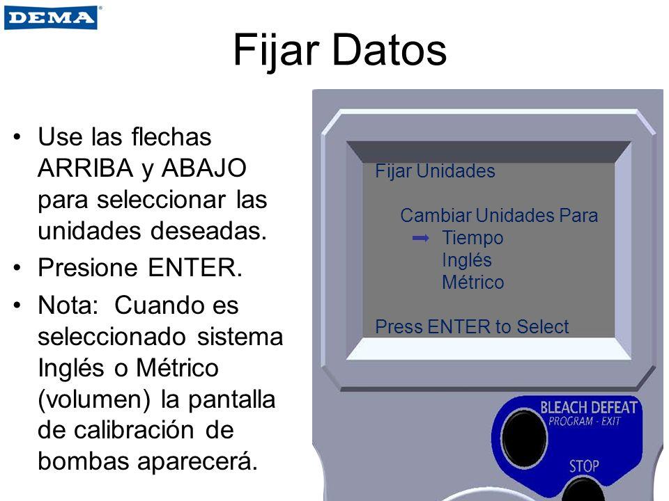 Fijar Datos Use las flechas ARRIBA y ABAJO para seleccionar las unidades deseadas. Presione ENTER. Nota: Cuando es seleccionado sistema Inglés o Métri