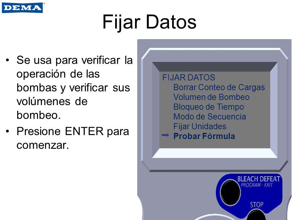Fijar Datos Se usa para verificar la operación de las bombas y verificar sus volúmenes de bombeo. Presione ENTER para comenzar. FIJAR DATOS Borrar Con