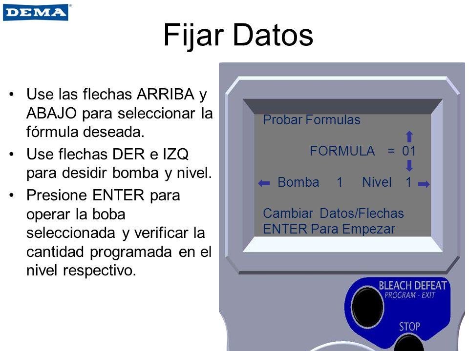 Fijar Datos Use las flechas ARRIBA y ABAJO para seleccionar la fórmula deseada. Use flechas DER e IZQ para desidir bomba y nivel. Presione ENTER para
