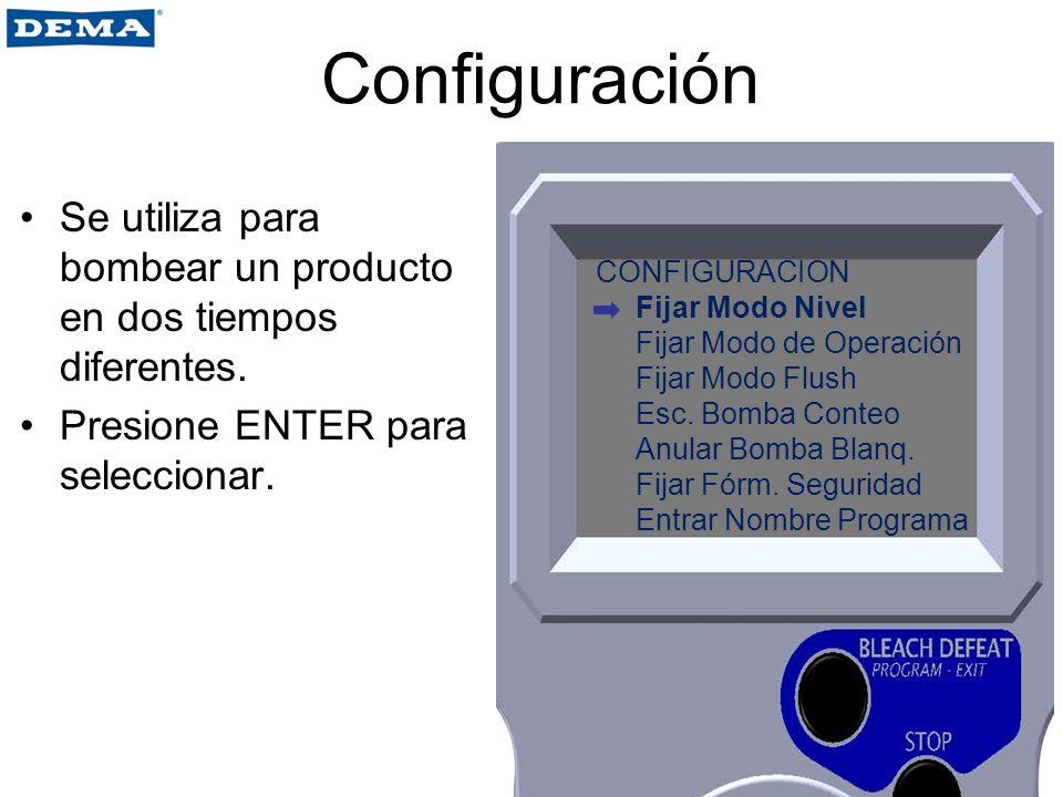 Configuración Se utiliza para bombear un producto en dos tiempos diferentes. Presione ENTER para seleccionar. CONFIGURACION Fijar Modo Nivel Fijar Mod