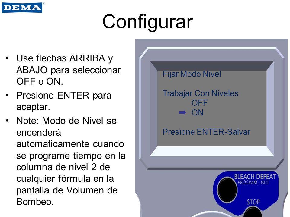 Configurar Use flechas ARRIBA y ABAJO para seleccionar OFF o ON. Presione ENTER para aceptar. Note: Modo de Nivel se encenderá automaticamente cuando