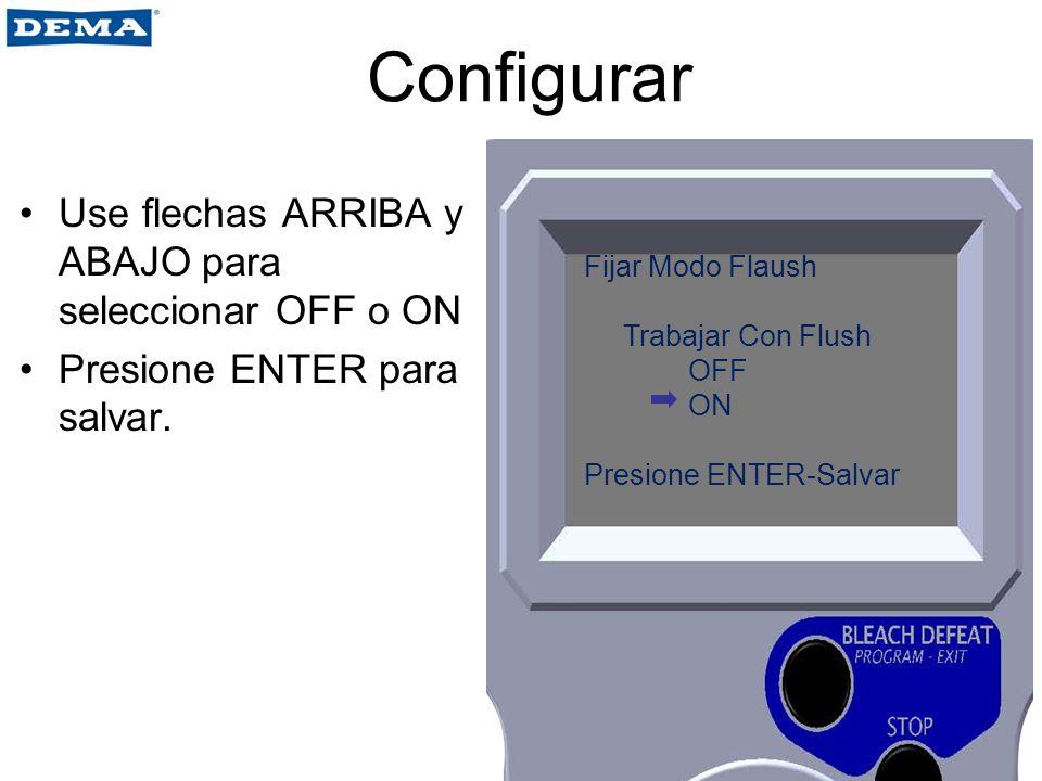 Configurar Use flechas ARRIBA y ABAJO para seleccionar OFF o ON Presione ENTER para salvar. Fijar Modo Flaush Trabajar Con Flush OFF ON Presione ENTER