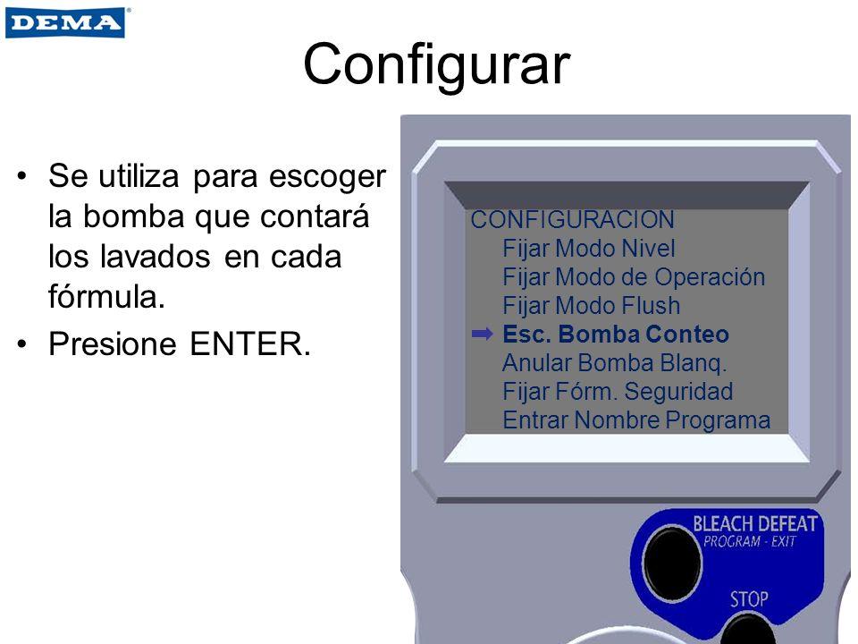 Configurar Se utiliza para escoger la bomba que contará los lavados en cada fórmula. Presione ENTER. CONFIGURACION Fijar Modo Nivel Fijar Modo de Oper