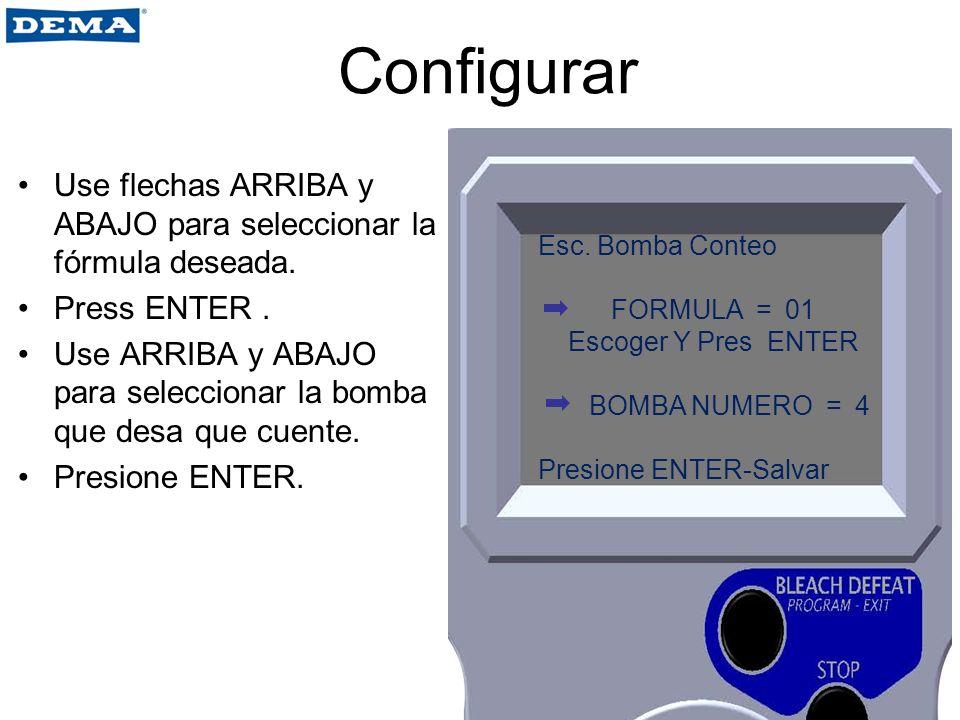 Configurar Use flechas ARRIBA y ABAJO para seleccionar la fórmula deseada. Press ENTER. Use ARRIBA y ABAJO para seleccionar la bomba que desa que cuen