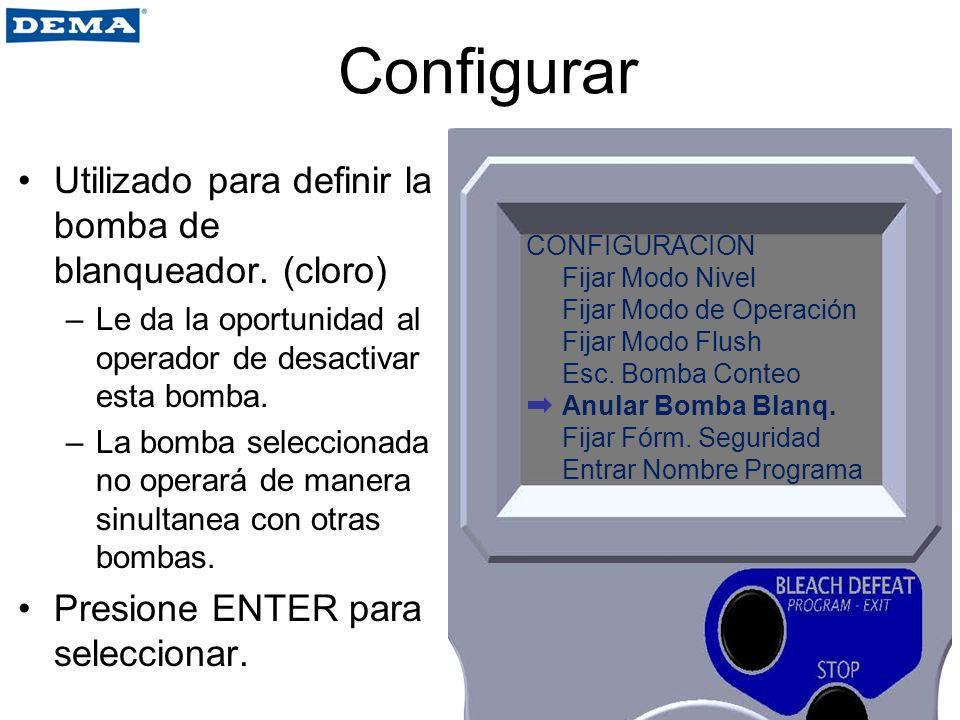 Configurar Utilizado para definir la bomba de blanqueador. (cloro) –Le da la oportunidad al operador de desactivar esta bomba. –La bomba seleccionada