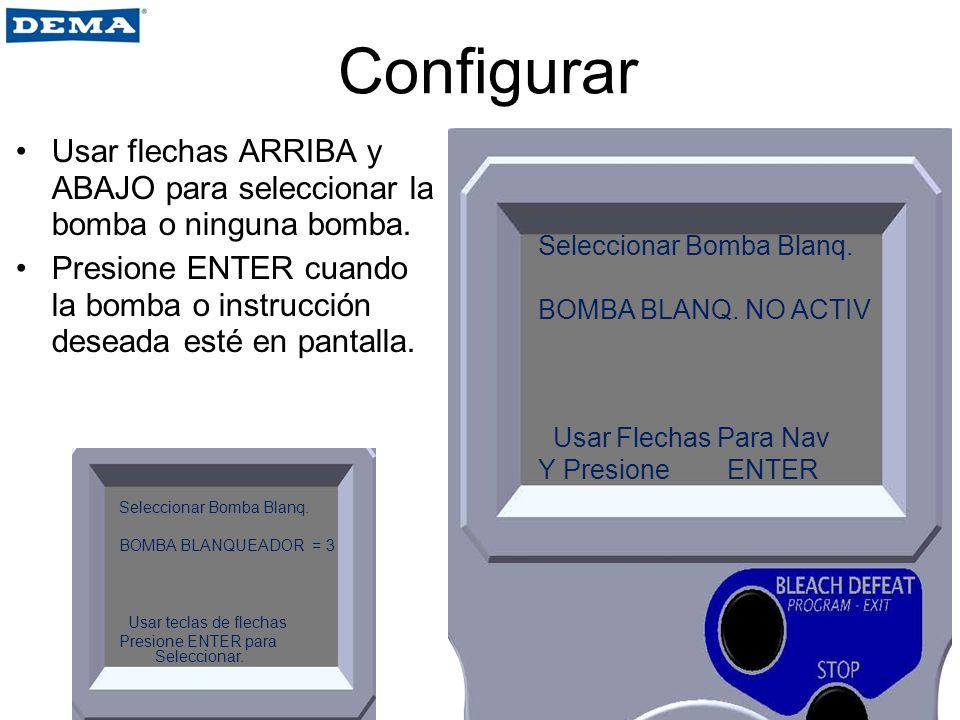 Configurar Usar flechas ARRIBA y ABAJO para seleccionar la bomba o ninguna bomba. Presione ENTER cuando la bomba o instrucción deseada esté en pantall