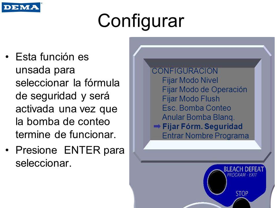 Configurar Esta función es unsada para seleccionar la fórmula de seguridad y será activada una vez que la bomba de conteo termine de funcionar. Presio
