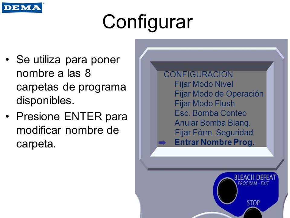 Configurar Se utiliza para poner nombre a las 8 carpetas de programa disponibles. Presione ENTER para modificar nombre de carpeta. CONFIGURACION Fijar