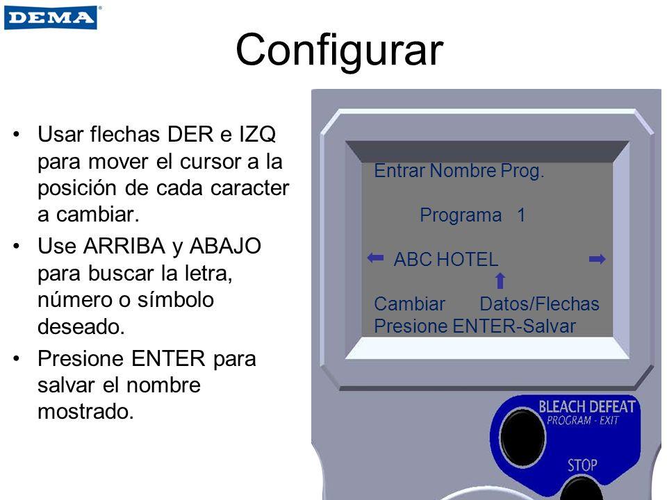 Configurar Usar flechas DER e IZQ para mover el cursor a la posición de cada caracter a cambiar. Use ARRIBA y ABAJO para buscar la letra, número o sím