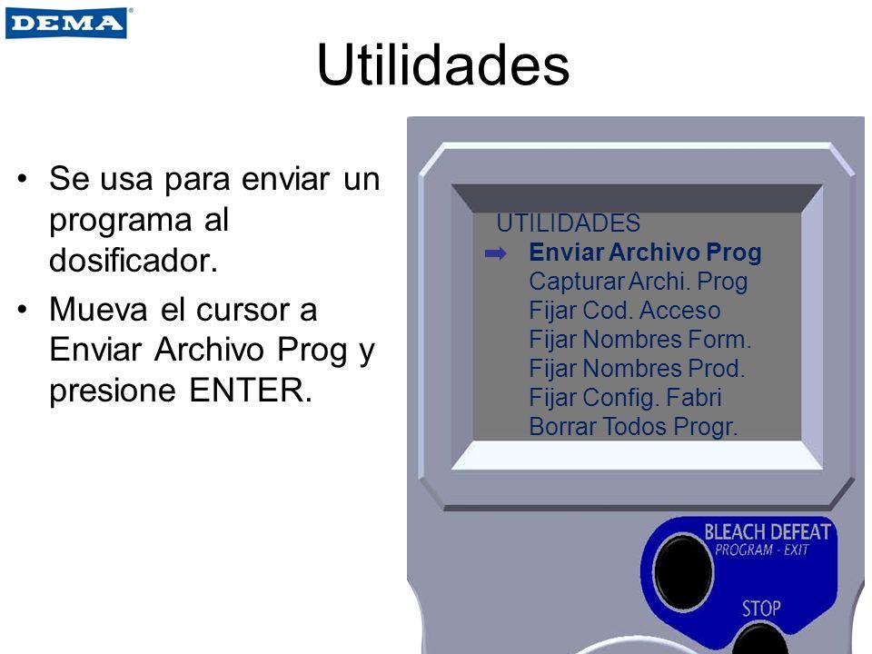 Utilidades Se usa para enviar un programa al dosificador. Mueva el cursor a Enviar Archivo Prog y presione ENTER. UTILIDADES Enviar Archivo Prog Captu