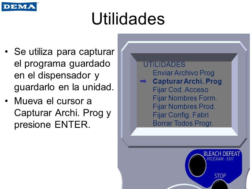 Utilidades Se utiliza para capturar el programa guardado en el dispensador y guardarlo en la unidad. Mueva el cursor a Capturar Archi. Prog y presione