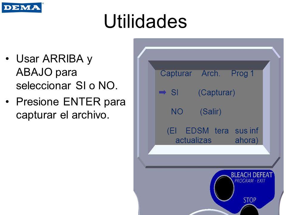 Utilidades Usar ARRIBA y ABAJO para seleccionar SI o NO. Presione ENTER para capturar el archivo. Capturar Arch. Prog 1 SI (Capturar) NO (Salir) (El E