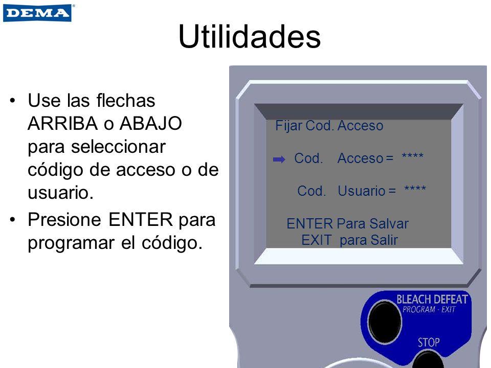 Utilidades Use las flechas ARRIBA o ABAJO para seleccionar código de acceso o de usuario. Presione ENTER para programar el código. Fijar Cod. Acceso C
