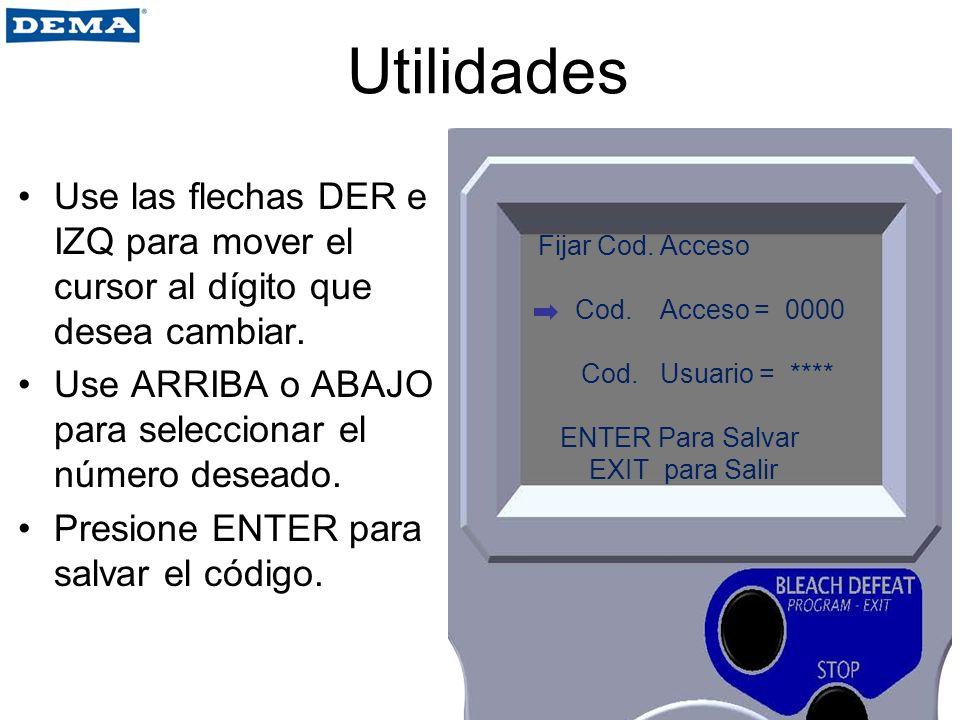Utilidades Use las flechas DER e IZQ para mover el cursor al dígito que desea cambiar. Use ARRIBA o ABAJO para seleccionar el número deseado. Presione