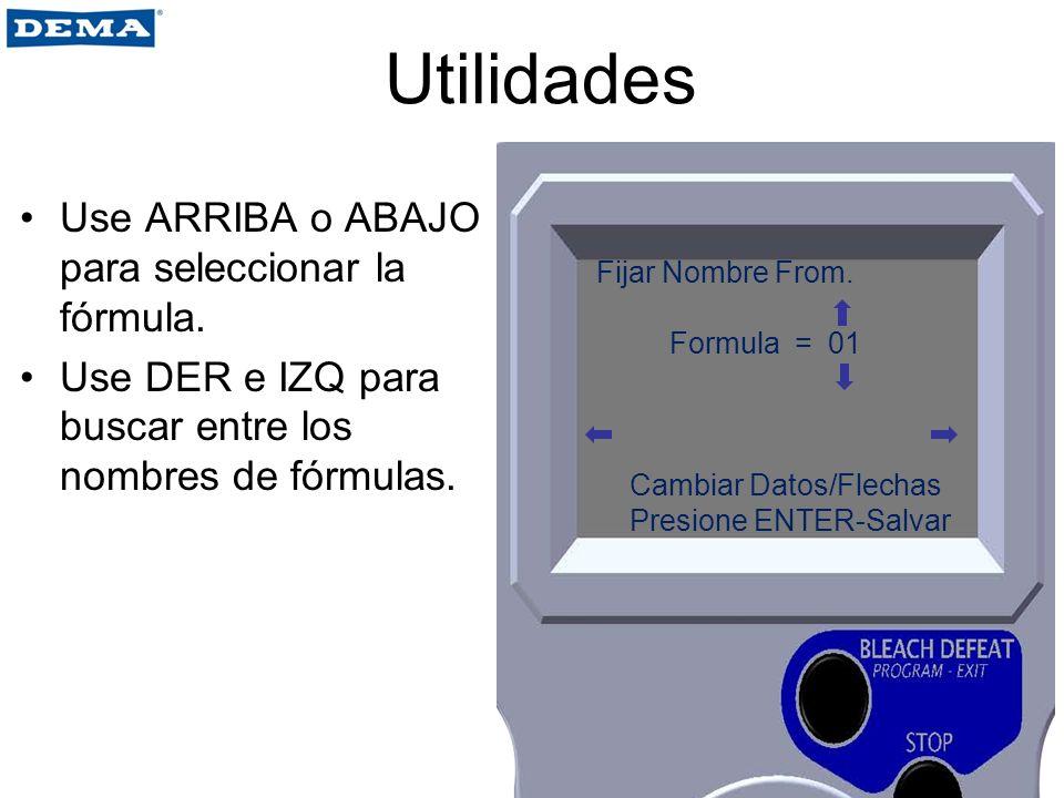 Utilidades Use ARRIBA o ABAJO para seleccionar la fórmula. Use DER e IZQ para buscar entre los nombres de fórmulas. Fijar Nombre From. Formula = 01 Ca