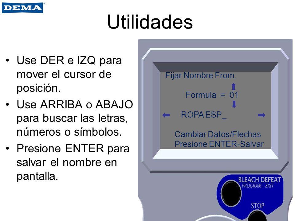 Utilidades Use DER e IZQ para mover el cursor de posición. Use ARRIBA o ABAJO para buscar las letras, números o símbolos. Presione ENTER para salvar e
