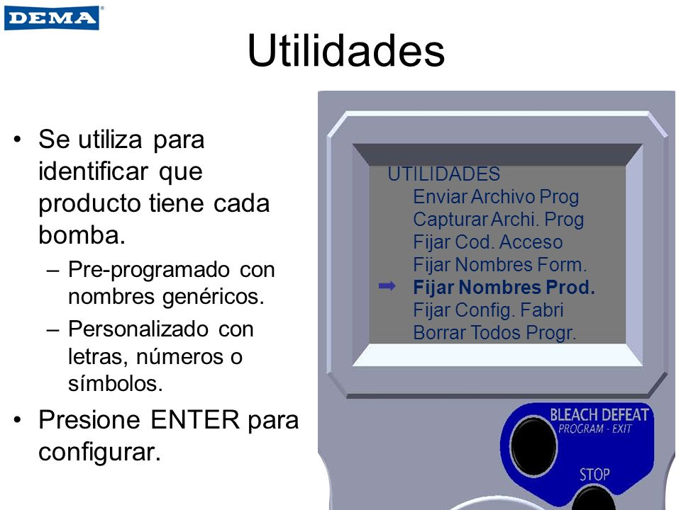 Utilidades Se utiliza para identificar que producto tiene cada bomba. –Pre-programado con nombres genéricos. –Personalizado con letras, números o símb