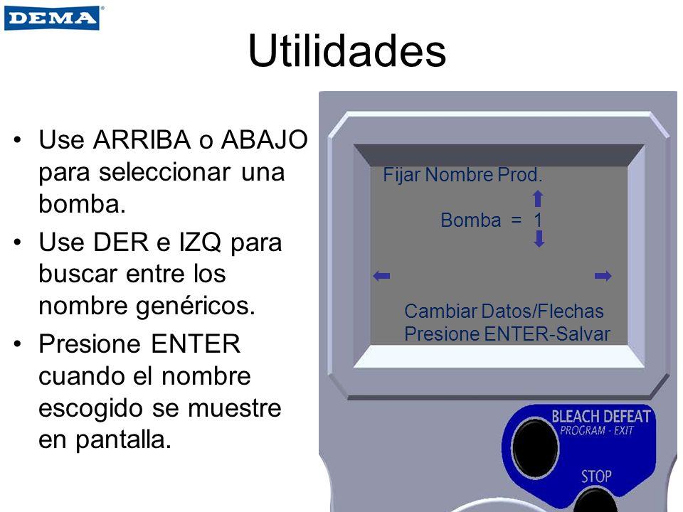 Utilidades Use ARRIBA o ABAJO para seleccionar una bomba. Use DER e IZQ para buscar entre los nombre genéricos. Presione ENTER cuando el nombre escogi