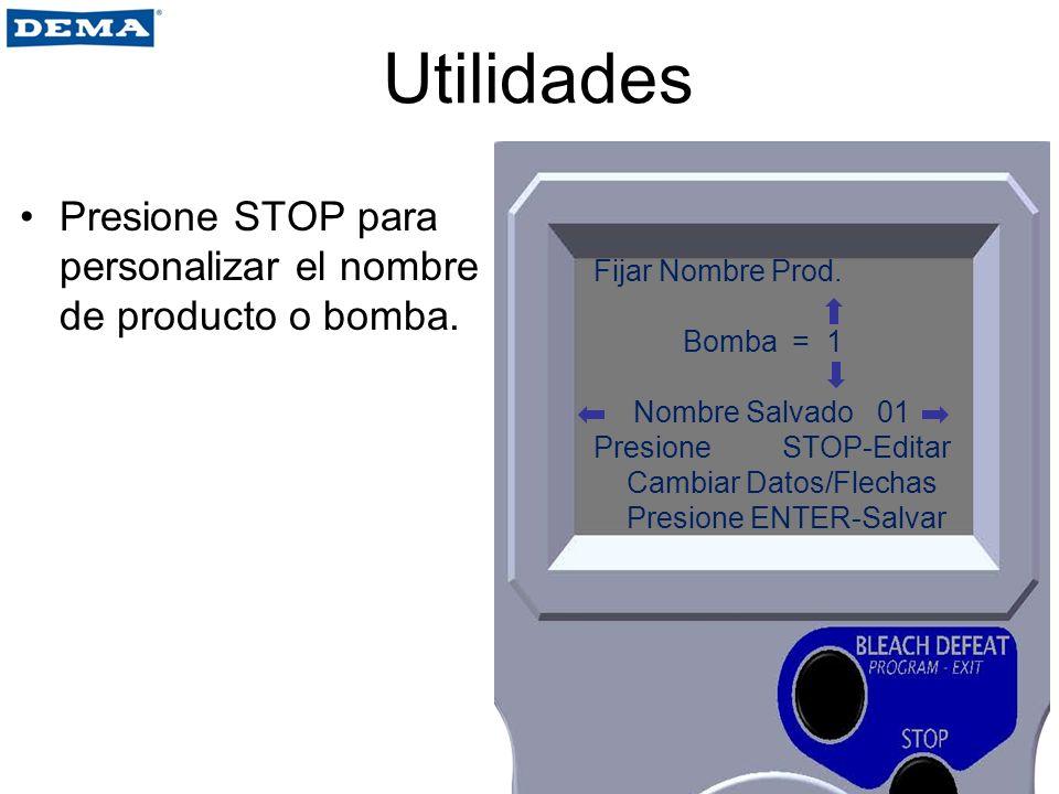 Utilidades Presione STOP para personalizar el nombre de producto o bomba. Fijar Nombre Prod. Bomba = 1 Nombre Salvado 01 Presione STOP-Editar Cambiar