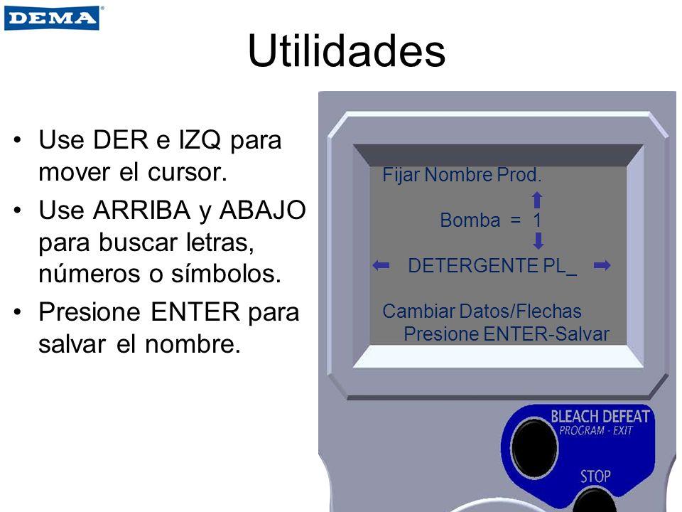 Utilidades Use DER e IZQ para mover el cursor. Use ARRIBA y ABAJO para buscar letras, números o símbolos. Presione ENTER para salvar el nombre. Fijar