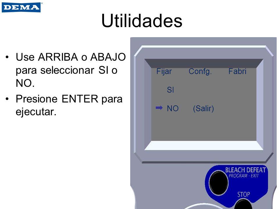 Utilidades Use ARRIBA o ABAJO para seleccionar SI o NO. Presione ENTER para ejecutar. Fijar Confg. Fabri SI NO (Salir)