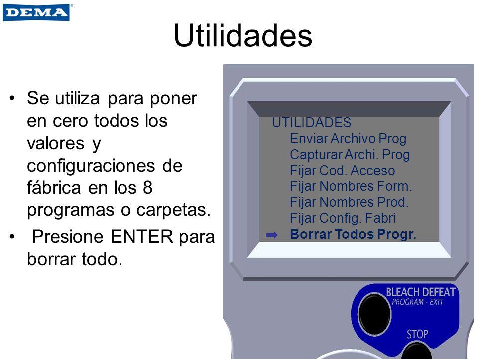 Utilidades Se utiliza para poner en cero todos los valores y configuraciones de fábrica en los 8 programas o carpetas. Presione ENTER para borrar todo