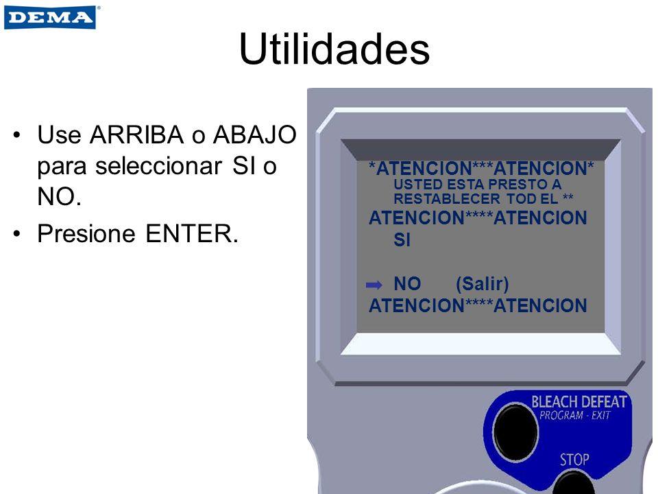 Utilidades Use ARRIBA o ABAJO para seleccionar SI o NO. Presione ENTER. *ATENCION***ATENCION* USTED ESTA PRESTO A RESTABLECER TOD EL ** ATENCION****AT