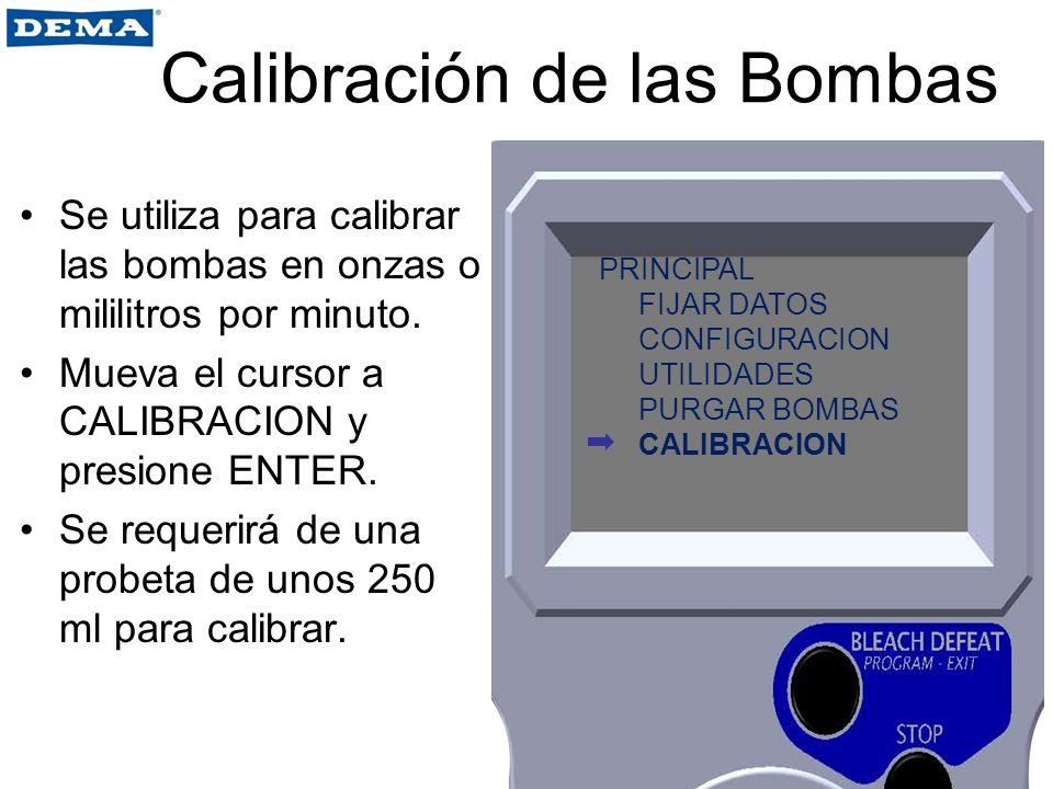 Calibración de las Bombas Se utiliza para calibrar las bombas en onzas o mililitros por minuto. Mueva el cursor a CALIBRACION y presione ENTER. Se req