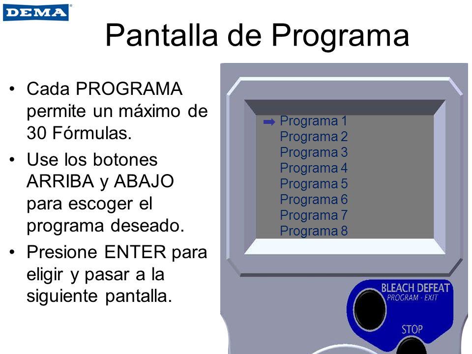 Pantalla de Programa Cada PROGRAMA permite un máximo de 30 Fórmulas. Use los botones ARRIBA y ABAJO para escoger el programa deseado. Presione ENTER p
