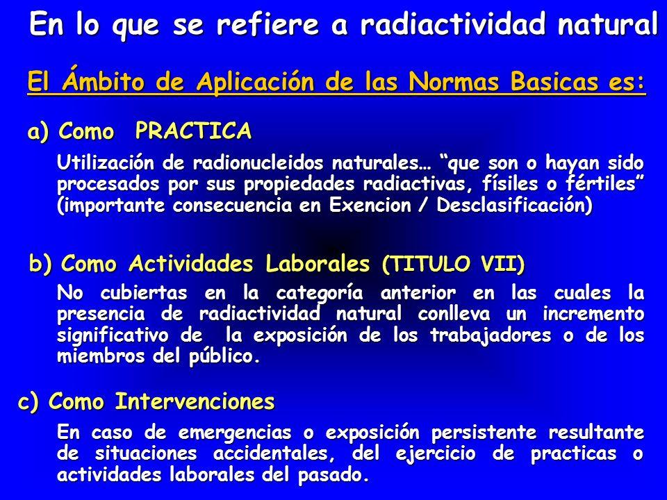 En lo que se refiere a radiactividad natural Utilización de radionucleidos naturales… que son o hayan sido procesados por sus propiedades radiactivas,