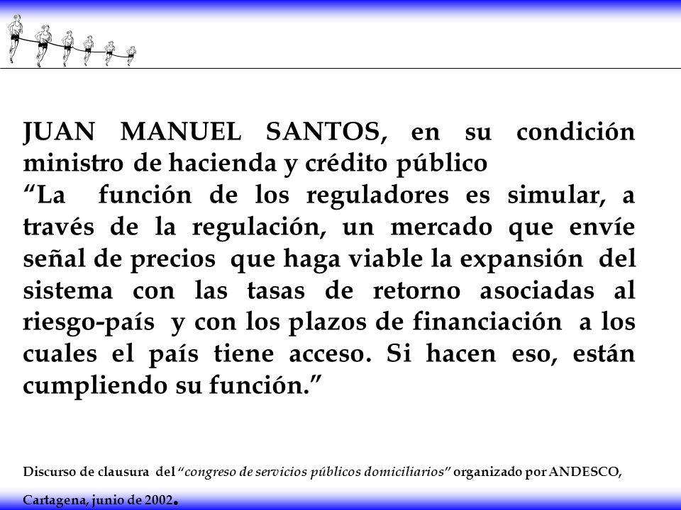 JUAN MANUEL SANTOS, en su condición ministro de hacienda y crédito público La función de los reguladores es simular, a través de la regulación, un mer