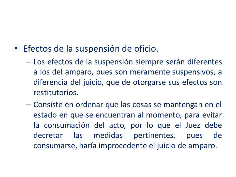 Efectos de la suspensión de oficio. – Los efectos de la suspensión siempre serán diferentes a los del amparo, pues son meramente suspensivos, a difere
