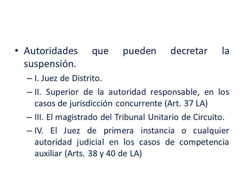 Autoridades que pueden decretar la suspensión. – I. Juez de Distrito. – II. Superior de la autoridad responsable, en los casos de jurisdicción concurr