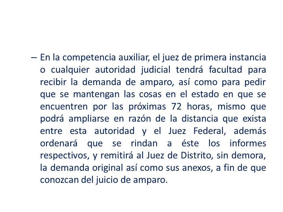 – En la competencia auxiliar, el juez de primera instancia o cualquier autoridad judicial tendrá facultad para recibir la demanda de amparo, así como