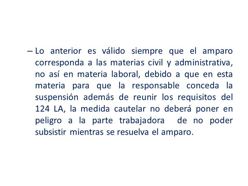 – Lo anterior es válido siempre que el amparo corresponda a las materias civil y administrativa, no así en materia laboral, debido a que en esta mater