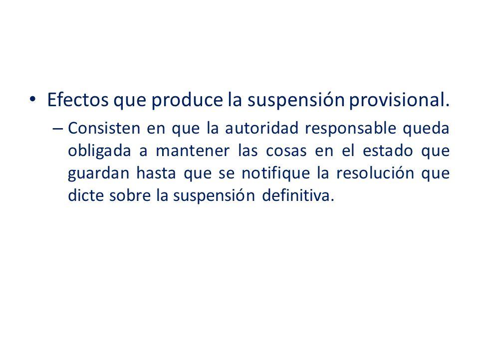 Efectos que produce la suspensión provisional. – Consisten en que la autoridad responsable queda obligada a mantener las cosas en el estado que guarda