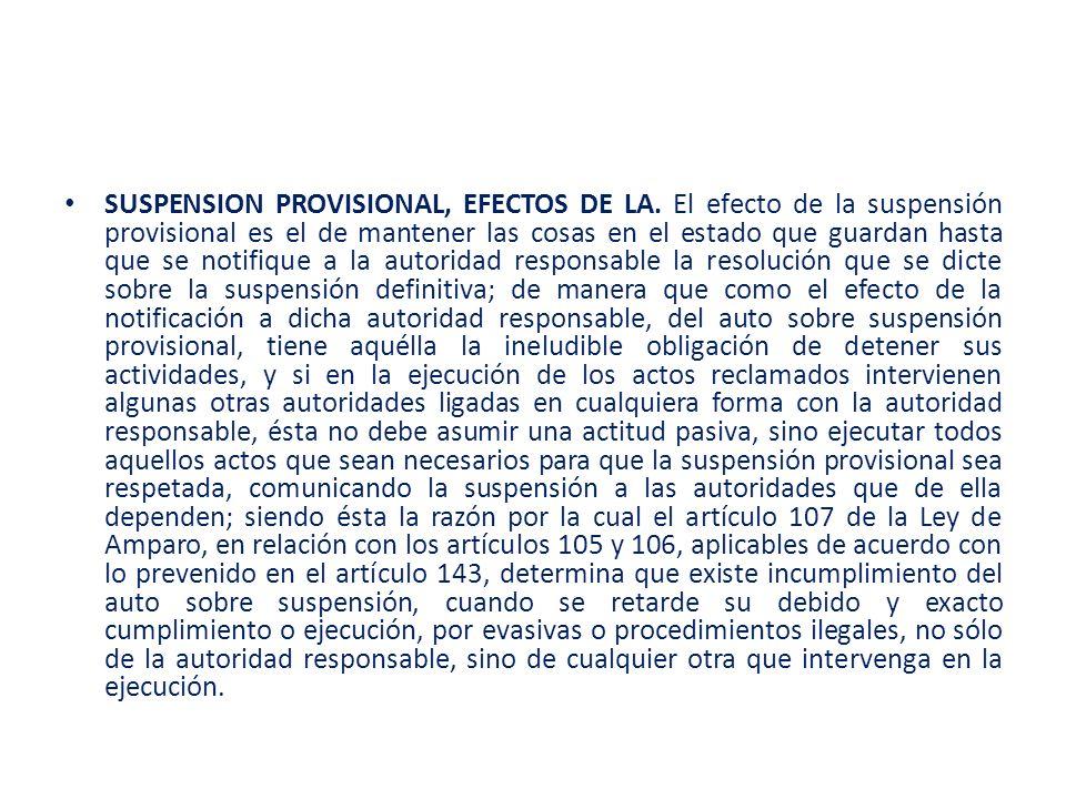 SUSPENSION PROVISIONAL, EFECTOS DE LA. El efecto de la suspensión provisional es el de mantener las cosas en el estado que guardan hasta que se notifi
