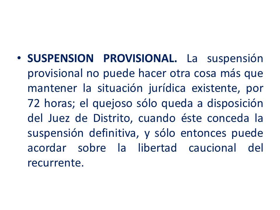 SUSPENSION PROVISIONAL. La suspensión provisional no puede hacer otra cosa más que mantener la situación jurídica existente, por 72 horas; el quejoso