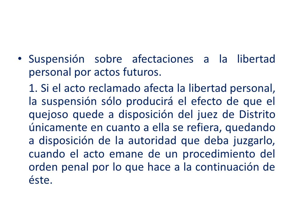 Suspensión sobre afectaciones a la libertad personal por actos futuros. 1. Si el acto reclamado afecta la libertad personal, la suspensión sólo produc