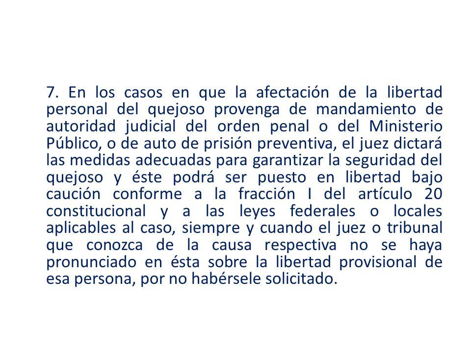 7. En los casos en que la afectación de la libertad personal del quejoso provenga de mandamiento de autoridad judicial del orden penal o del Ministeri
