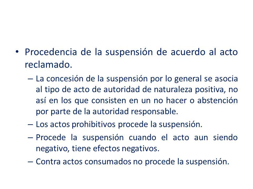 Procedencia de la suspensión de acuerdo al acto reclamado. – La concesión de la suspensión por lo general se asocia al tipo de acto de autoridad de na