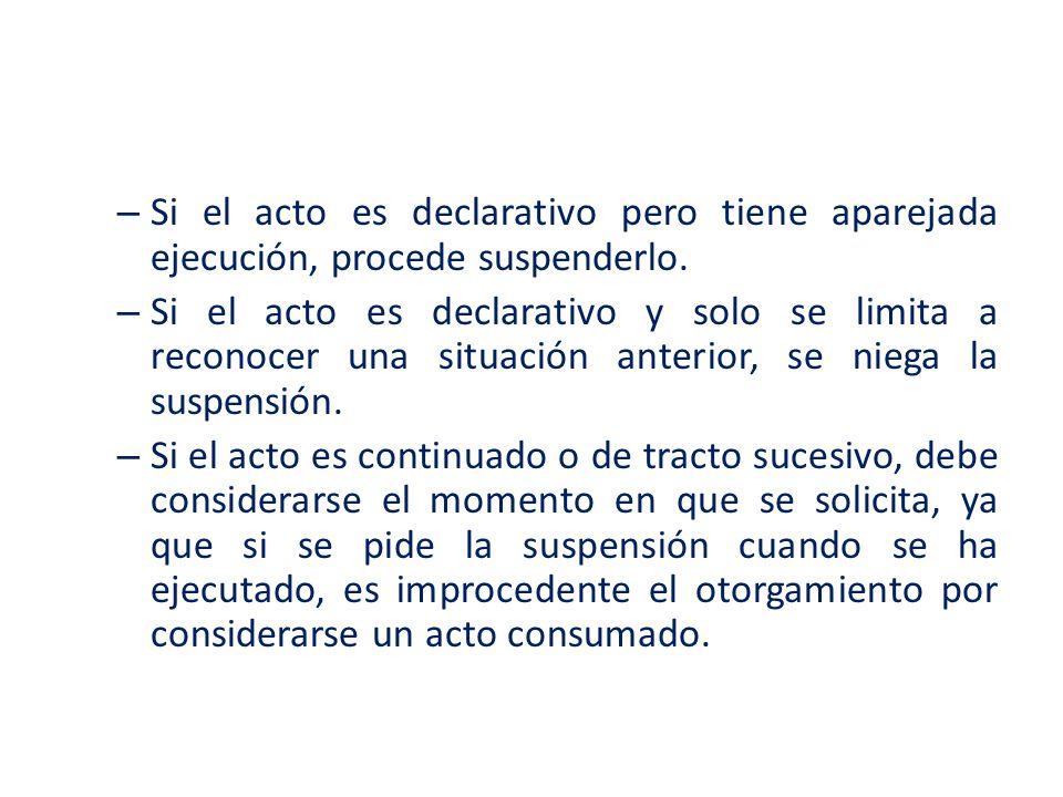 – Si el acto es declarativo pero tiene aparejada ejecución, procede suspenderlo. – Si el acto es declarativo y solo se limita a reconocer una situació
