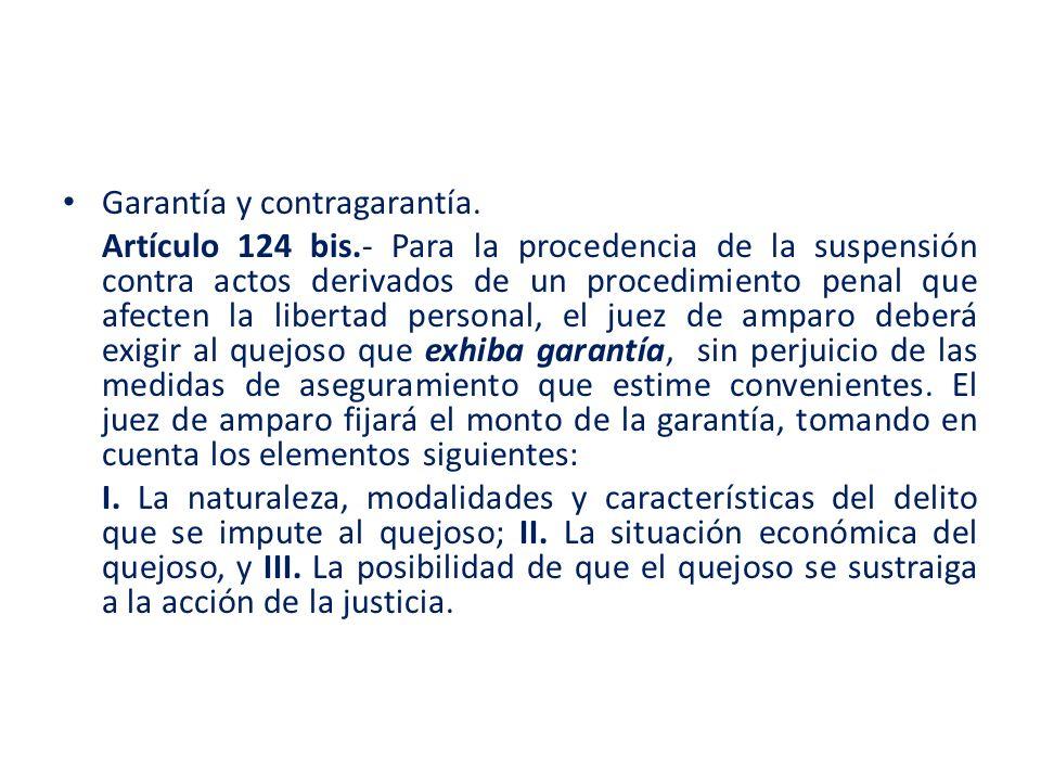 Garantía y contragarantía. Artículo 124 bis.- Para la procedencia de la suspensión contra actos derivados de un procedimiento penal que afecten la lib