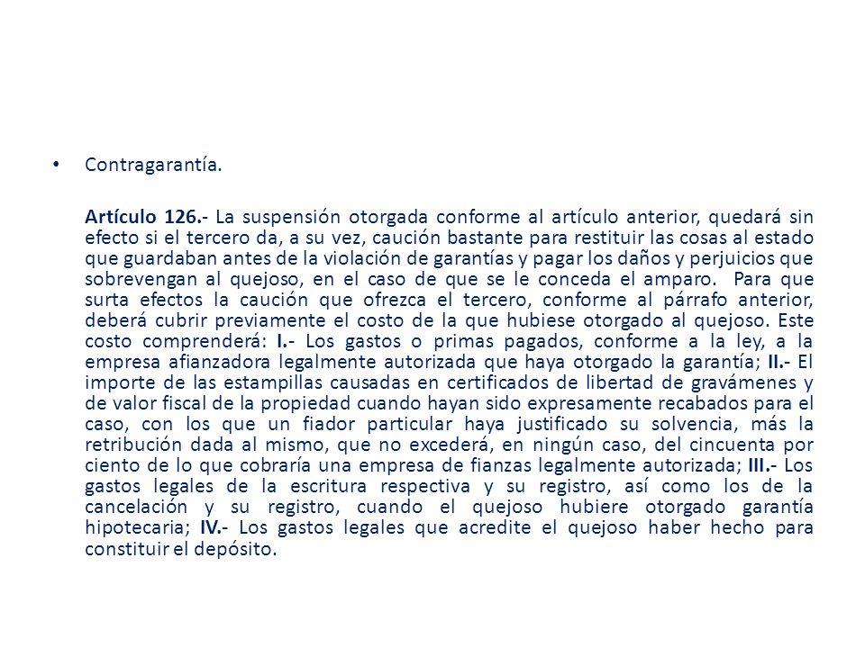 Contragarantía. Artículo 126.- La suspensión otorgada conforme al artículo anterior, quedará sin efecto si el tercero da, a su vez, caución bastante p